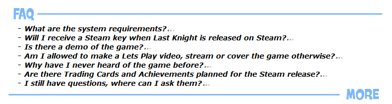 Last Knight is a unique genre mix that combines platforming, action-packed riding and ragdoll physics driven jousting! It is fast-paced action in a never ending randomly generated Unreal Engine powered fantasy world!
